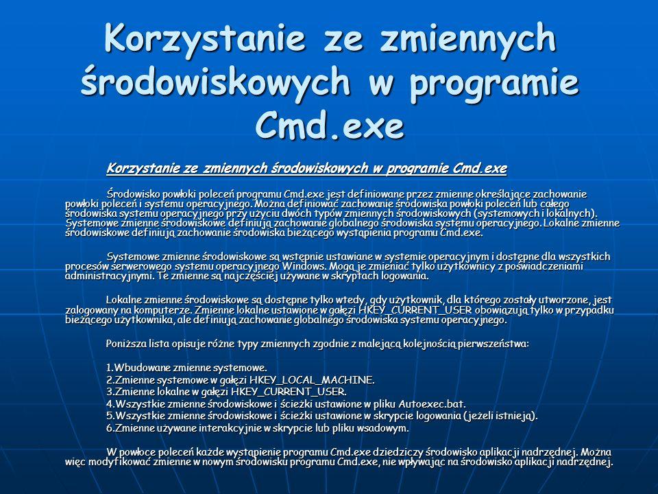 Korzystanie ze zmiennych środowiskowych w programie Cmd.exe Środowisko powłoki poleceń programu Cmd.exe jest definiowane przez zmienne określające zac