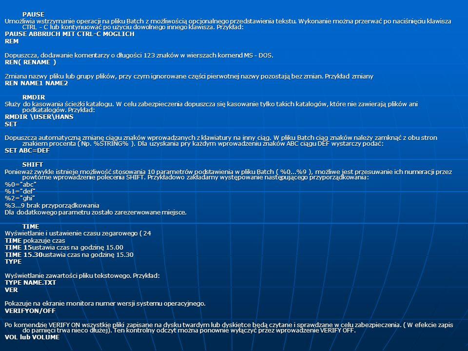 PAUSE Umożliwia wstrzymanie operacji na pliku Batch z możliwością opcjonalnego przedstawienia tekstu. Wykonanie można przerwać po naciśnięciu klawisza
