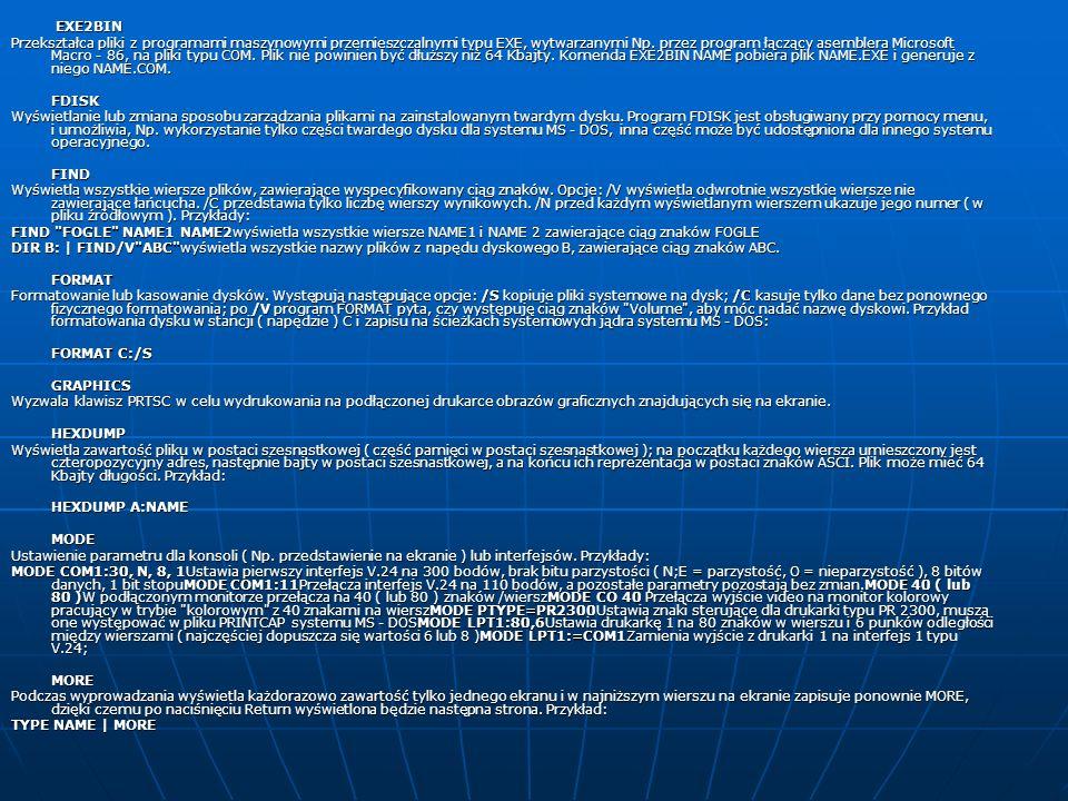 EXE2BIN EXE2BIN Przekształca pliki z programami maszynowymi przemieszczalnymi typu EXE, wytwarzanymi Np. przez program łączący asemblera Microsoft Mac