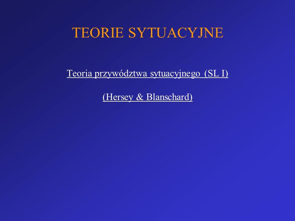 TEORIE SYTUACYJNE Teoria przywództwa sytuacyjnego (SL I) (Hersey & Blanschard)