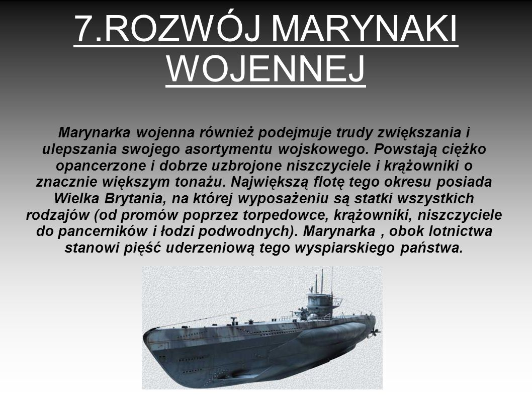 7.ROZWÓJ MARYNAKI WOJENNEJ Marynarka wojenna również podejmuje trudy zwiększania i ulepszania swojego asortymentu wojskowego. Powstają ciężko opancerz