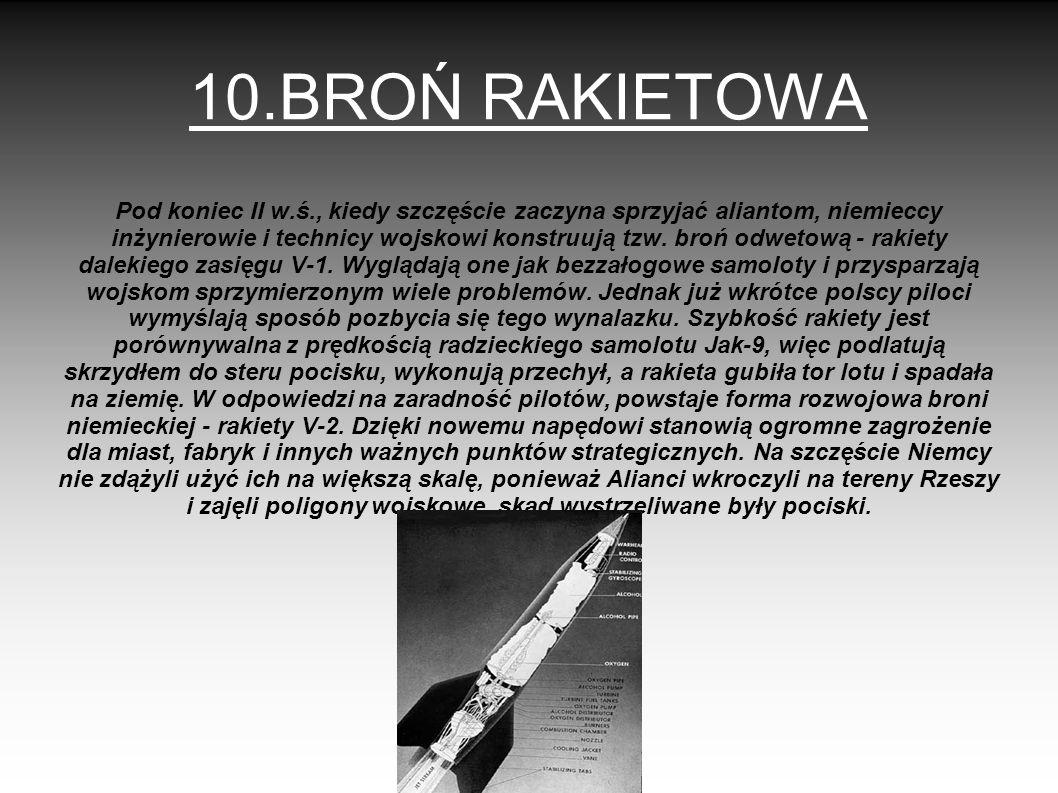 10.BROŃ RAKIETOWA Pod koniec II w.ś., kiedy szczęście zaczyna sprzyjać aliantom, niemieccy inżynierowie i technicy wojskowi konstruują tzw. broń odwet
