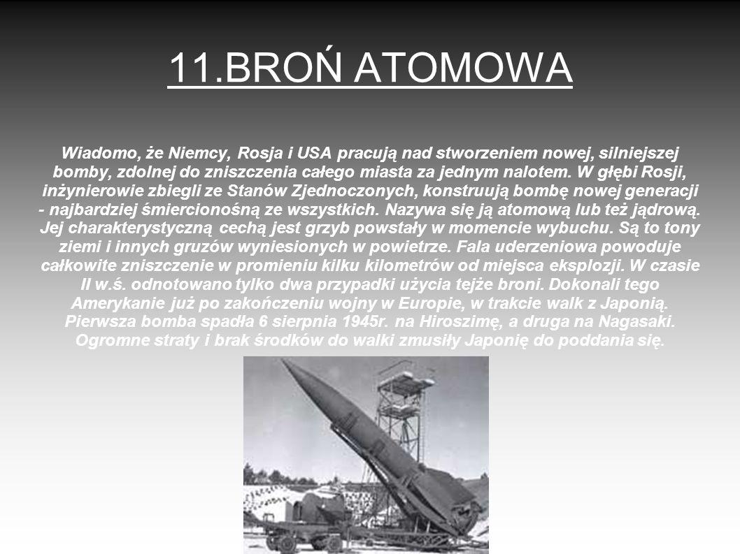 11.BROŃ ATOMOWA Wiadomo, że Niemcy, Rosja i USA pracują nad stworzeniem nowej, silniejszej bomby, zdolnej do zniszczenia całego miasta za jednym nalot
