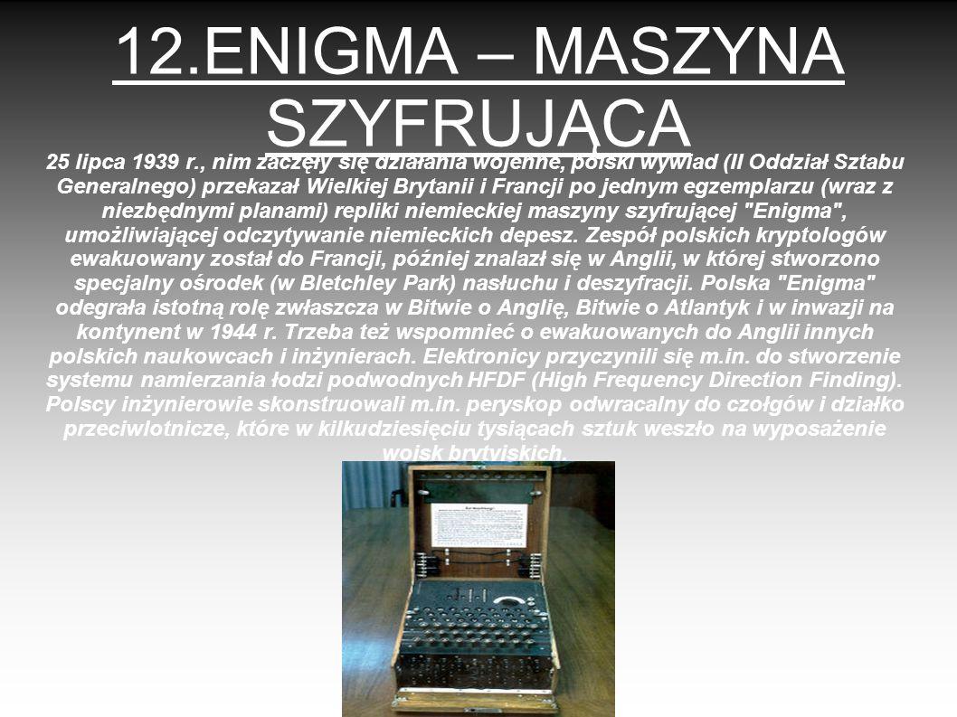 12.ENIGMA – MASZYNA SZYFRUJĄCA 25 lipca 1939 r., nim zaczęły się działania wojenne, polski wywiad (II Oddział Sztabu Generalnego) przekazał Wielkiej B
