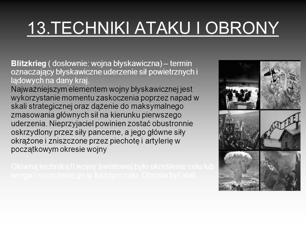 13.TECHNIKI ATAKU I OBRONY Blitzkrieg ( dosłownie: wojna błyskawiczna) – termin oznaczający błyskawiczne uderzenie sił powietrznych i lądowych na dany