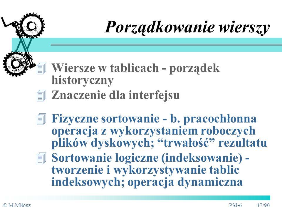 © M.MiłoszPSI-6 46/90 Integralność Poziom pól (dziedzina wartości) Poziom tablic (klucz główny) Integralność referencyjna: obowiązkowość związku ograniczone usuwanie usuwanie kaskadowe wstawianie null Integralność dynamiczna