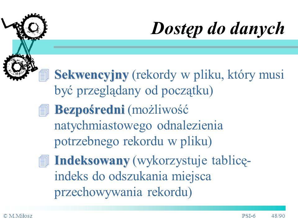© M.MiłoszPSI-6 47/90 Porządkowanie wierszy Wiersze w tablicach - porządek historyczny Znaczenie dla interfejsu Fizyczne sortowanie - b.