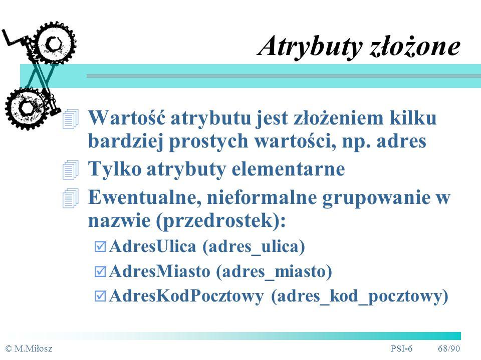 © M.MiłoszPSI-6 67/90 Mapowanie złożone (4) Dodatkowe więzy integralności (wykluczenie identyczności kluczy obcych w dwóch tabelach)