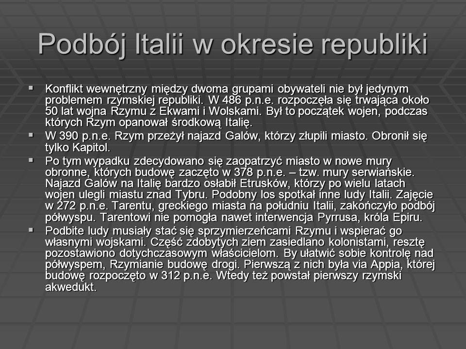 Podbój Italii w okresie republiki Konflikt wewnętrzny między dwoma grupami obywateli nie był jedynym problemem rzymskiej republiki. W 486 p.n.e. rozpo