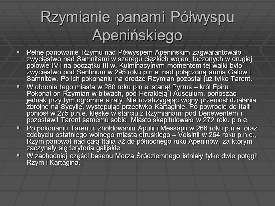 Rzymianie panami Półwyspu Apenińskiego Pełne panowanie Rzymu nad Półwyspem Apenińskim zagwarantowało zwycięstwo nad Samnitami w szeregu ciężkich wojen