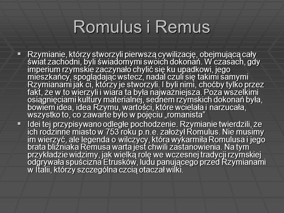 Romulus i Remus Rzymianie, którzy stworzyli pierwszą cywilizację, obejmującą cały świat zachodni, byli świadomymi swoich dokonań. W czasach, gdy imper
