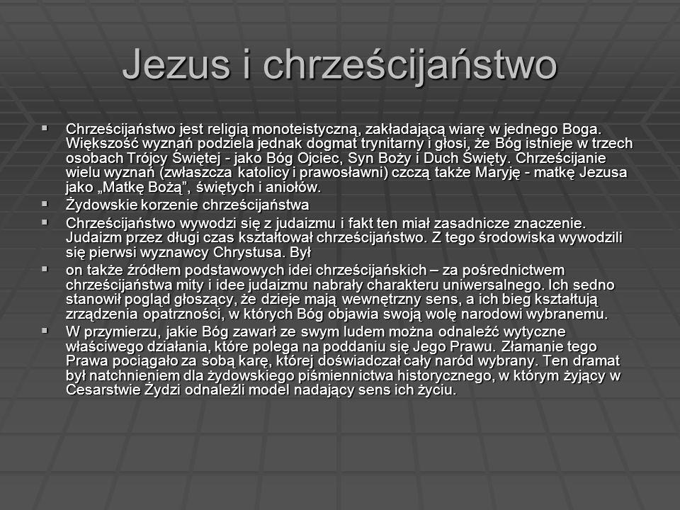 Jezus i chrześcijaństwo Chrześcijaństwo jest religią monoteistyczną, zakładającą wiarę w jednego Boga. Większość wyznań podziela jednak dogmat trynita