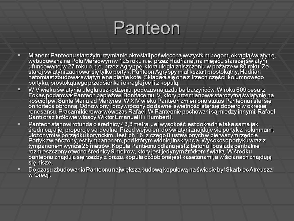 Panteon Mianem Panteonu starożytni rzymianie określali poświęconą wszystkim bogom, okrągłą świątynię, wybudowaną na Polu Marsowym w 125 roku n.e. prze