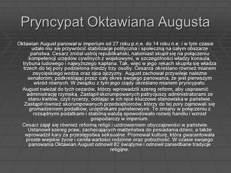 Pryncypat Oktawiana Augusta Oktawian August panował w imperium od 27 roku p.n.e. do 14 roku n.e. i w tym czasie udało mu się przywrócić stabilizacje p