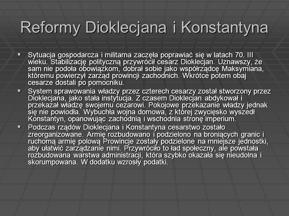Reformy Dioklecjana i Konstantyna Sytuacja gospodarcza i militarna zaczęła poprawiać się w latach 70. III wieku. Stabilizację polityczną przywrócił ce