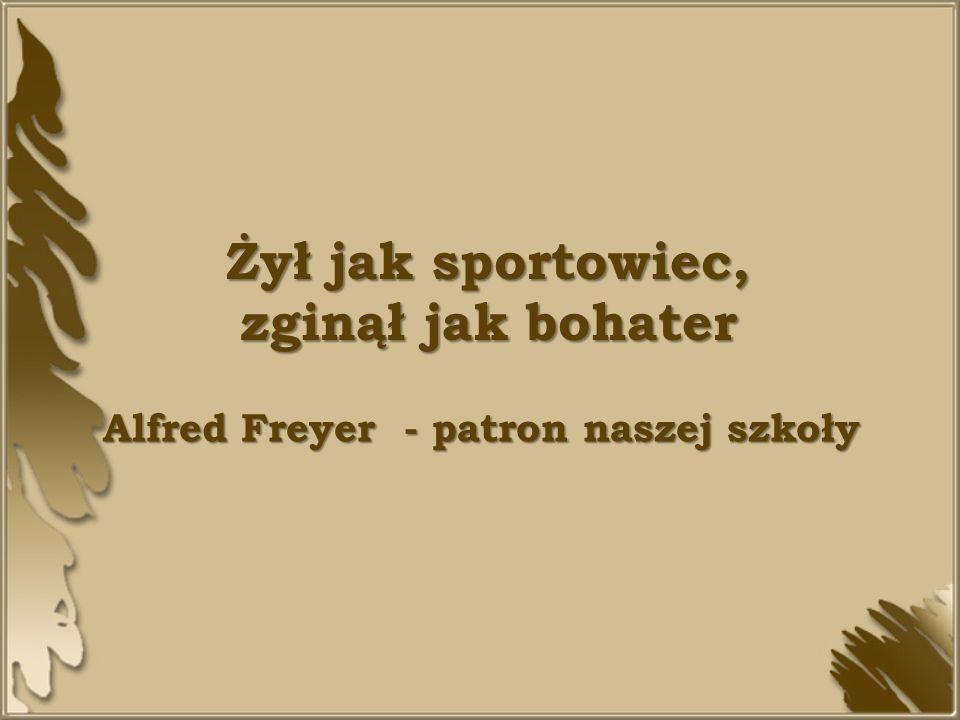 Żył jak sportowiec, zginął jak bohater Alfred Freyer - patron naszej szkoły