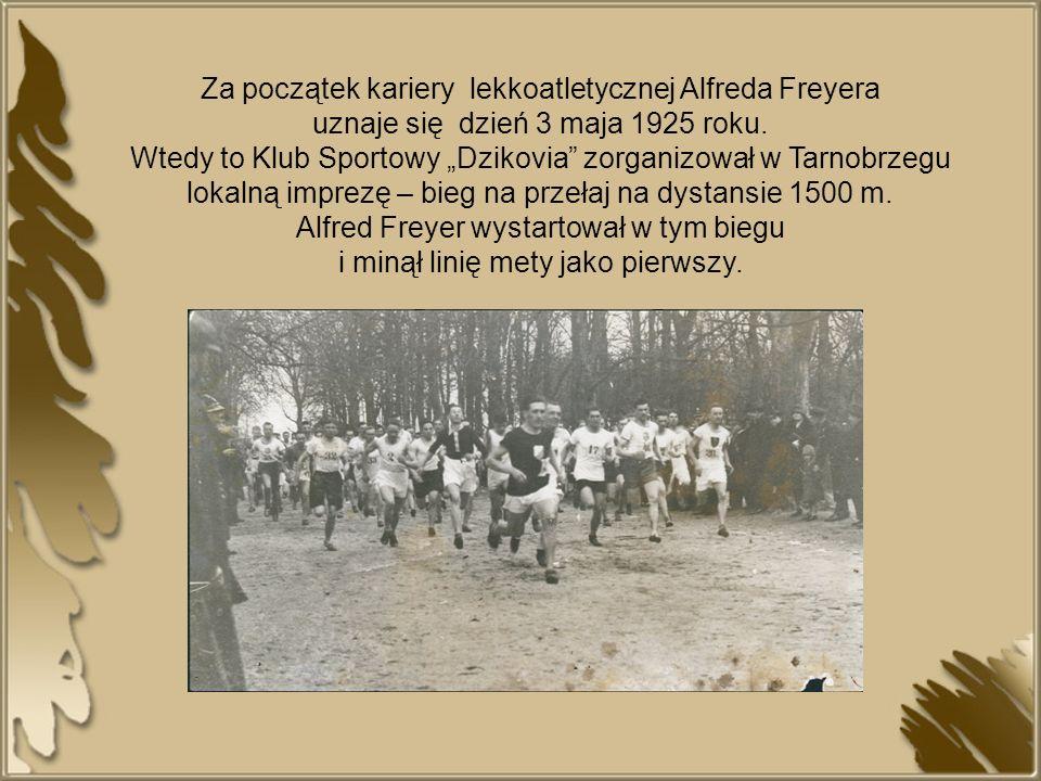 Za początek kariery lekkoatletycznej Alfreda Freyera uznaje się dzień 3 maja 1925 roku. Wtedy to Klub Sportowy Dzikovia zorganizował w Tarnobrzegu lok