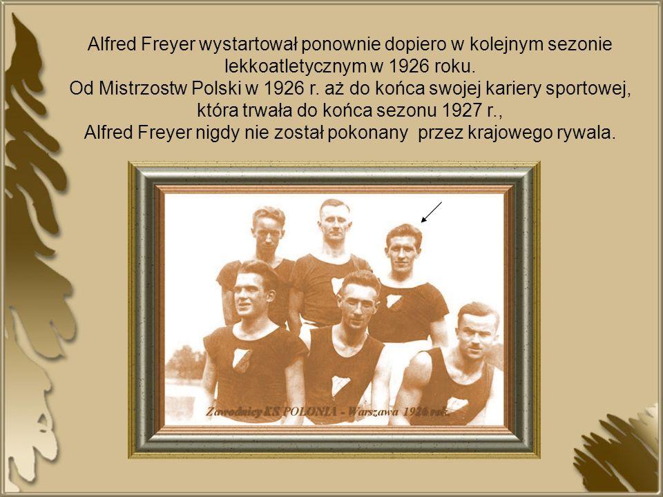 Alfred Freyer wystartował ponownie dopiero w kolejnym sezonie lekkoatletycznym w 1926 roku. Od Mistrzostw Polski w 1926 r. aż do końca swojej kariery