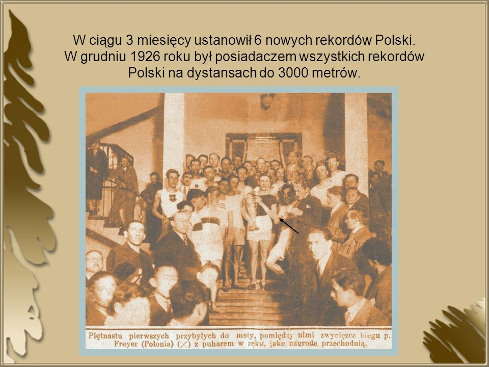 W ciągu 3 miesięcy ustanowił 6 nowych rekordów Polski. W grudniu 1926 roku był posiadaczem wszystkich rekordów Polski na dystansach do 3000 metrów.