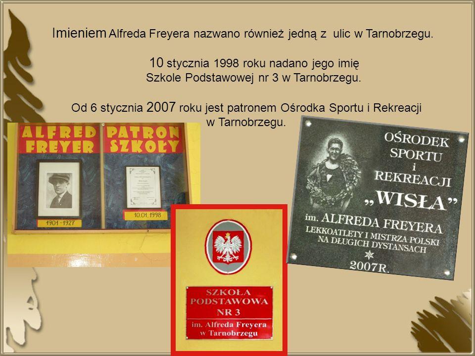 Imieniem Alfreda Freyera nazwano również jedną z ulic w Tarnobrzegu. 10 stycznia 1998 roku nadano jego imię Szkole Podstawowej nr 3 w Tarnobrzegu. Od