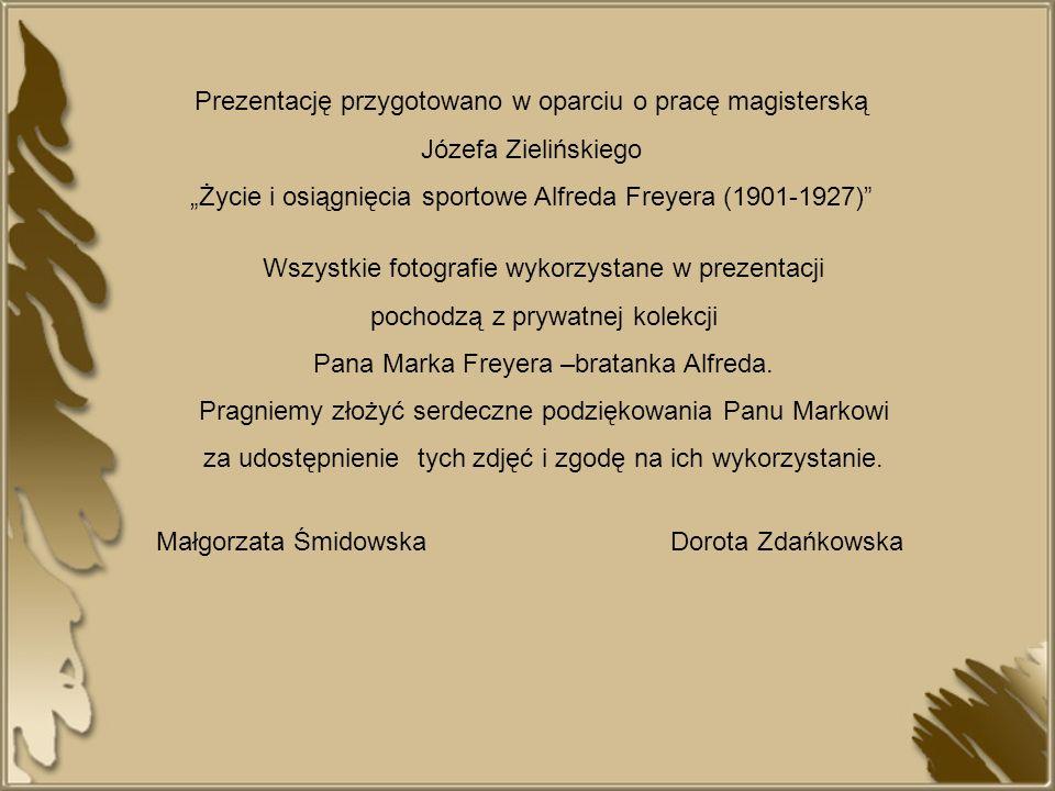 Prezentację przygotowano w oparciu o pracę magisterską Józefa Zielińskiego Życie i osiągnięcia sportowe Alfreda Freyera (1901-1927) Wszystkie fotograf