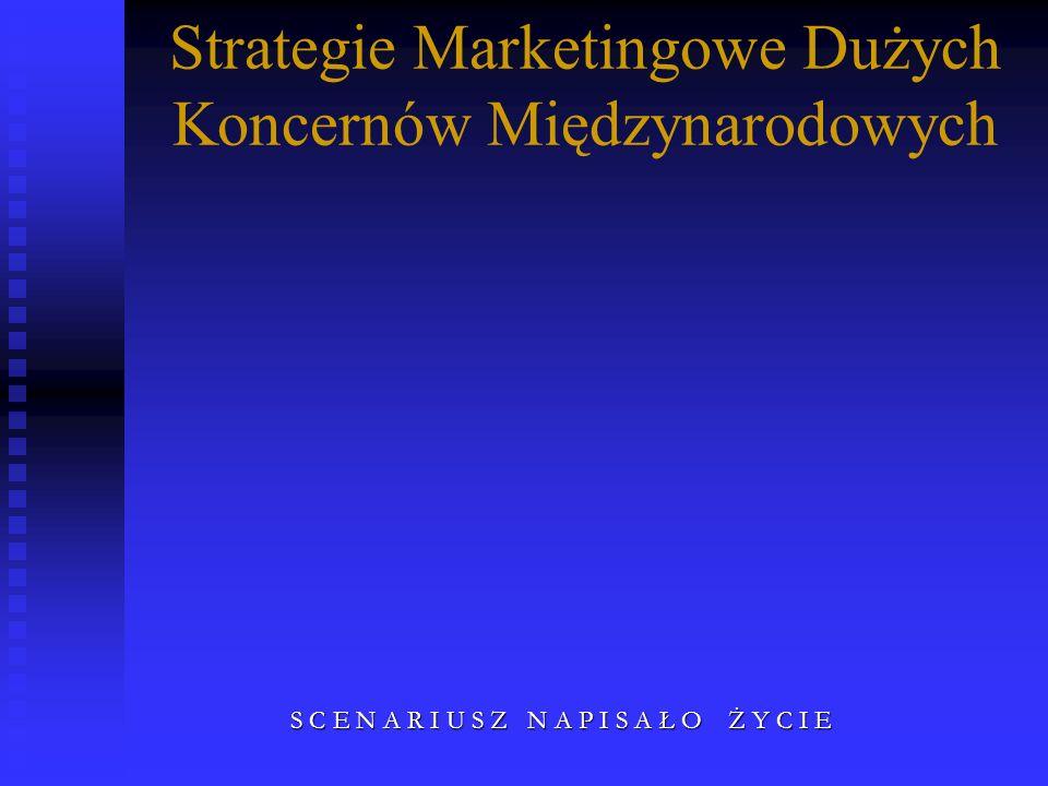 Strategie Marketingowe Dużych Koncernów Międzynarodowych S C E N A R I U S Z N A P I S A Ł O Ż Y C I E