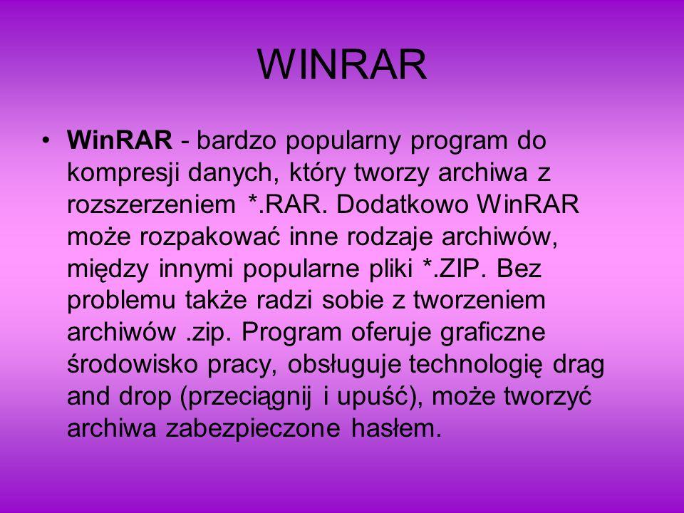 WINRAR WinRAR - bardzo popularny program do kompresji danych, który tworzy archiwa z rozszerzeniem *.RAR. Dodatkowo WinRAR może rozpakować inne rodzaj