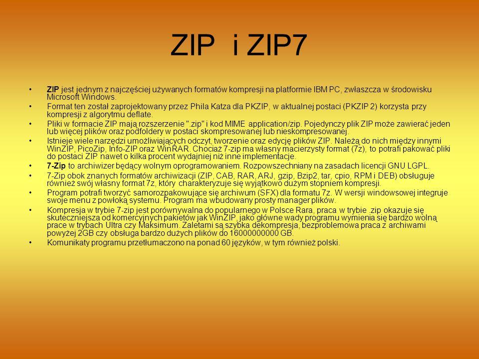 ZIP i ZIP7 ZIP jest jednym z najczęściej używanych formatów kompresji na platformie IBM PC, zwłaszcza w środowisku Microsoft Windows. Format ten zosta