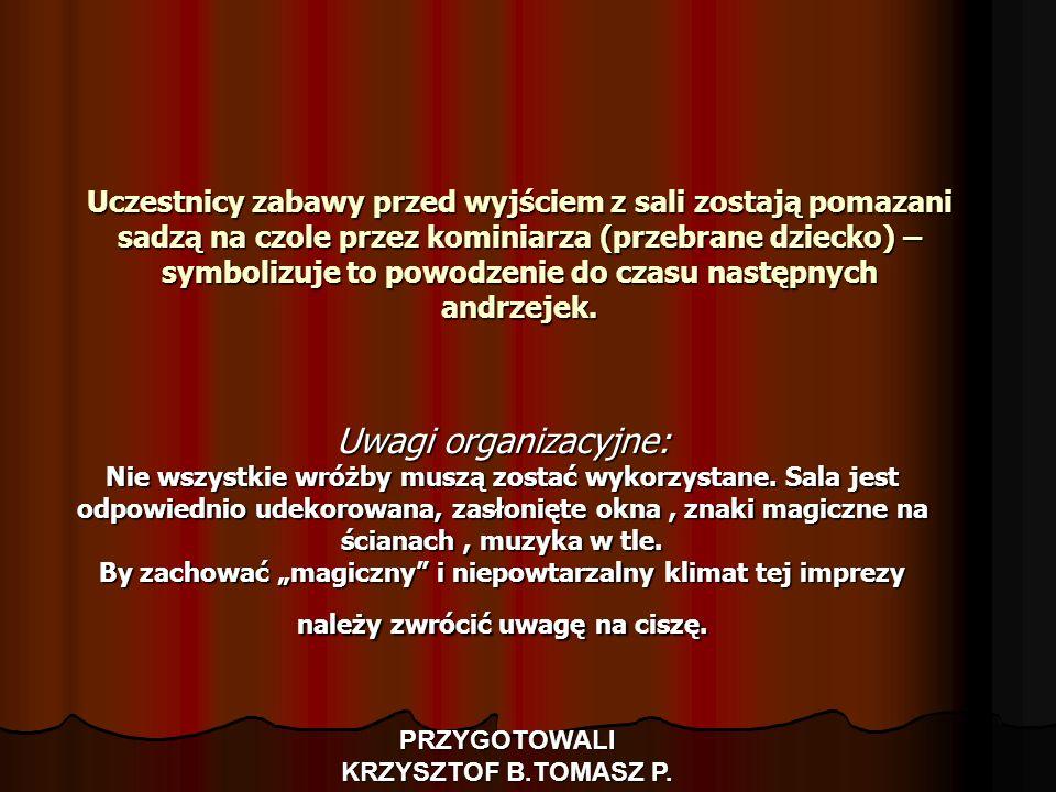 PRZYGOTOWALI KRZYSZTOF B.TOMASZ P.