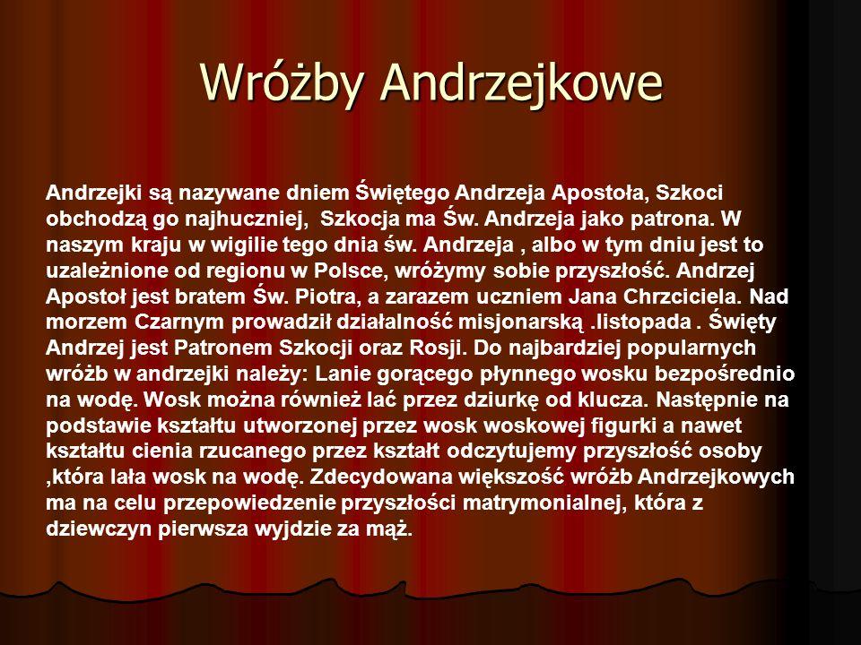 Wróżby Andrzejkowe Andrzejki są nazywane dniem Świętego Andrzeja Apostoła, Szkoci obchodzą go najhuczniej, Szkocja ma Św.