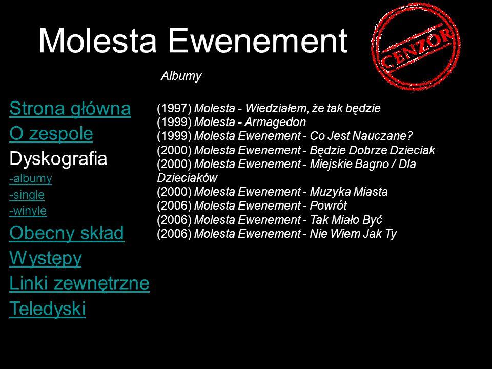 Molesta Ewenement Strona główna O zespole Dyskografia -albumy -single -winyle Obecny skład Występy Linki zewnętrzne Teledyski (2001) Molesta - Co Jest Nauczane.