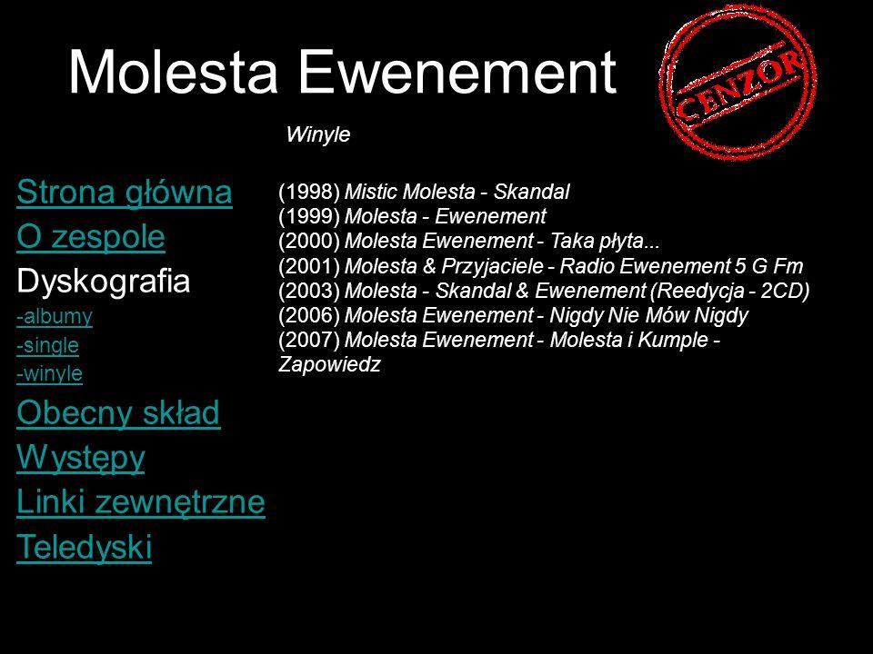 Molesta Ewenement Strona główna O zespole Dyskografia -albumy -single -winyle Obecny skład Występy Linki zewnętrzne Teledyski (1998) Mistic Molesta -
