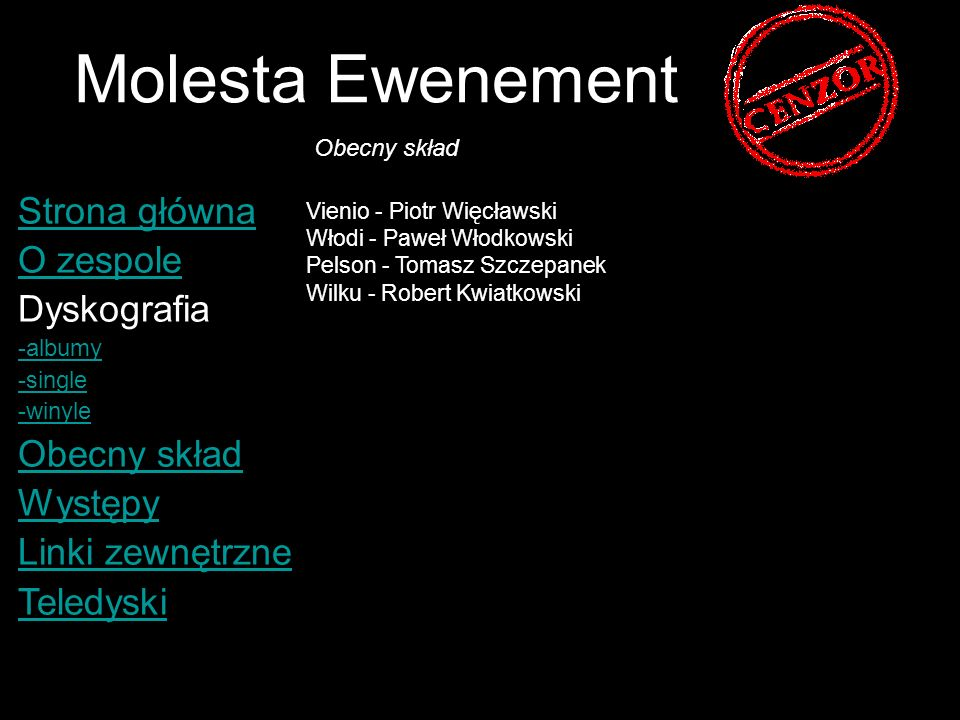 Molesta Ewenement Strona główna O zespole Dyskografia -albumy -single -winyle Obecny skład Występy Linki zewnętrzne Teledyski Vienio - Piotr Więcławsk
