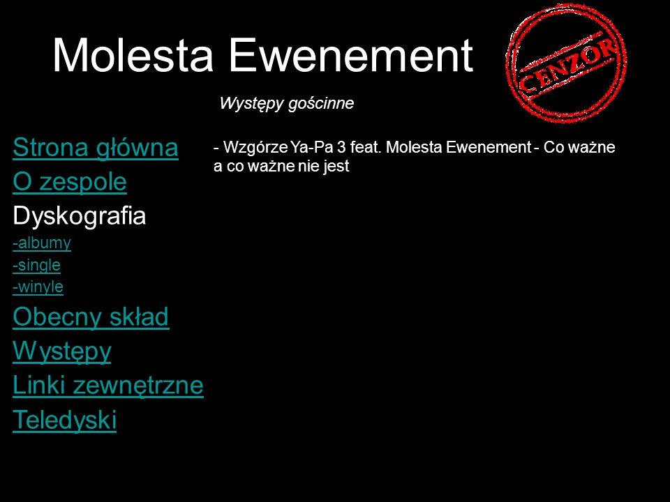 Molesta Ewenement Strona główna O zespole Dyskografia -albumy -single -winyle Obecny skład Występy Linki zewnętrzne Teledyski Oficjalna Strona Molesta Ewenement Linki zewnętrzne