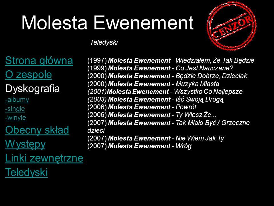 Molesta Ewenement Strona główna O zespole Dyskografia -albumy -single -winyle Obecny skład Występy Linki zewnętrzne Teledyski (1997) Molesta Ewenement