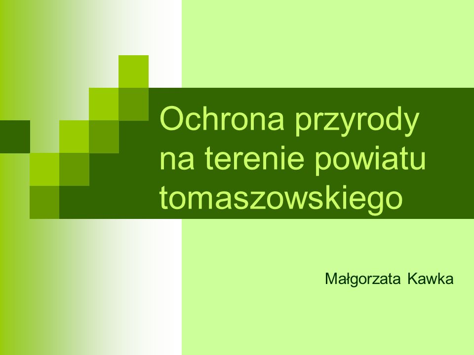 Ochrona przyrody na terenie powiatu tomaszowskiego Małgorzata Kawka