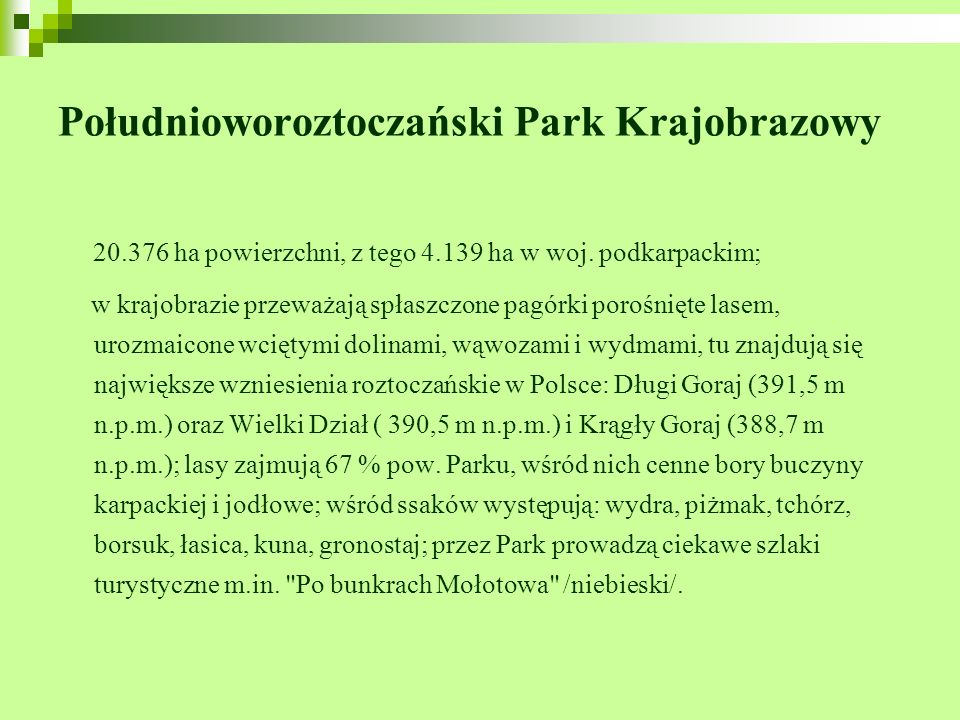 Południoworoztoczański Park Krajobrazowy 20.376 ha powierzchni, z tego 4.139 ha w woj. podkarpackim; w krajobrazie przeważają spłaszczone pagórki poro