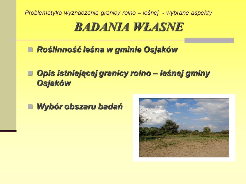 BADANIA WŁASNE Roślinność leśna w gminie Osjaków Roślinność leśna w gminie Osjaków Opis istniejącej granicy rolno – leśnej gminy Osjaków Opis istnieją