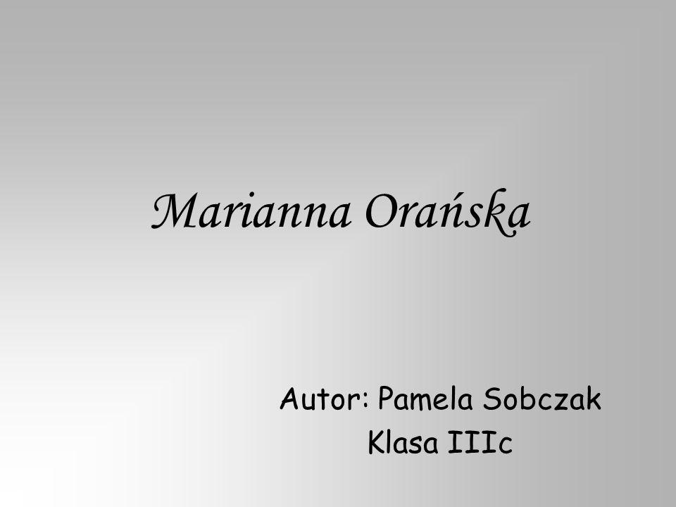 Marianna Orańska Autor: Pamela Sobczak Klasa IIIc