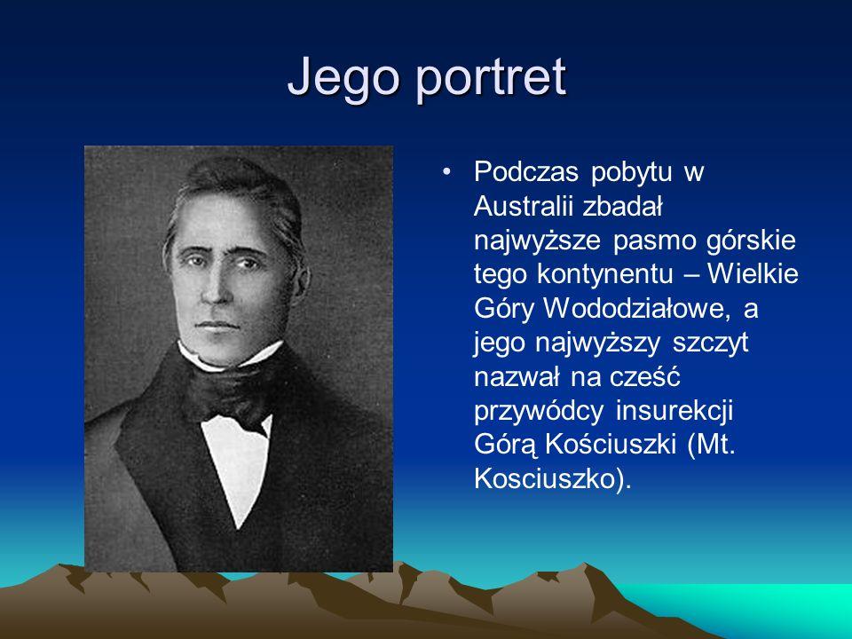 Jego portret Podczas pobytu w Australii zbadał najwyższe pasmo górskie tego kontynentu – Wielkie Góry Wododziałowe, a jego najwyższy szczyt nazwał na