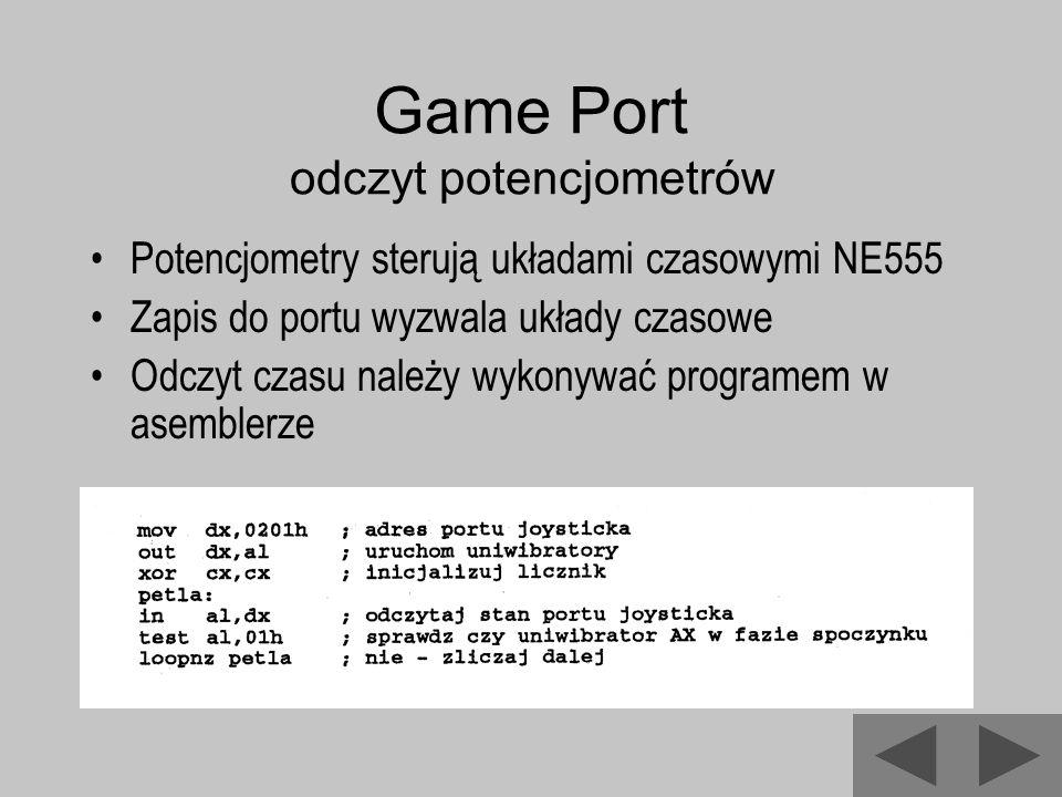 Game Port odczyt potencjometrów Potencjometry sterują układami czasowymi NE555 Zapis do portu wyzwala układy czasowe Odczyt czasu należy wykonywać pro