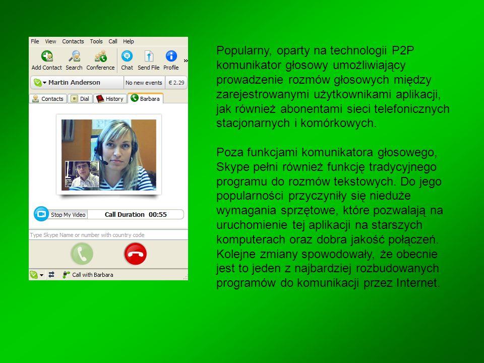 Popularny, oparty na technologii P2P komunikator głosowy umożliwiający prowadzenie rozmów głosowych między zarejestrowanymi użytkownikami aplikacji, j