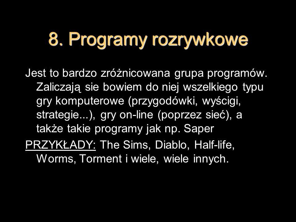 8. Programy rozrywkowe Jest to bardzo zróżnicowana grupa programów. Zaliczają sie bowiem do niej wszelkiego typu gry komputerowe (przygodówki, wyścigi