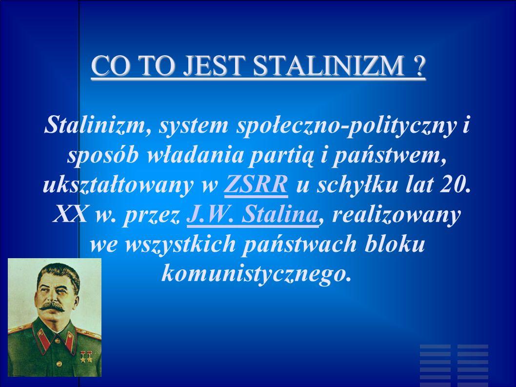 CO TO JEST STALINIZM ? Stalinizm, system społeczno-polityczny i sposób władania partią i państwem, ukształtowany w ZSRR u schyłku lat 20. XX w. przez