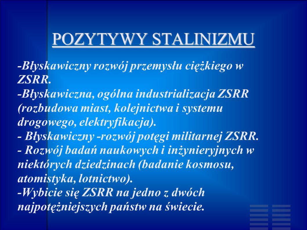 POZYTYWY STALINIZMU -Błyskawiczny rozwój przemysłu ciężkiego w ZSRR. -Błyskawiczna, ogólna industrializacja ZSRR (rozbudowa miast, kolejnictwa i syste