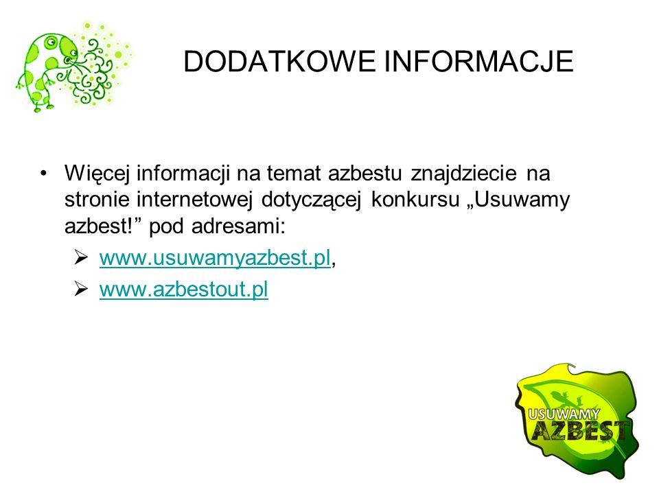 DODATKOWE INFORMACJE Więcej informacji na temat azbestu znajdziecie na stronie internetowej dotyczącej konkursu Usuwamy azbest! pod adresami: www.usuw
