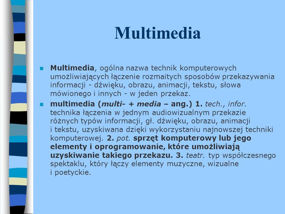 Multimedia Multimedia, ogólna nazwa technik komputerowych umożliwiających łączenie rozmaitych sposobów przekazywania informacji - dźwięku, obrazu, ani