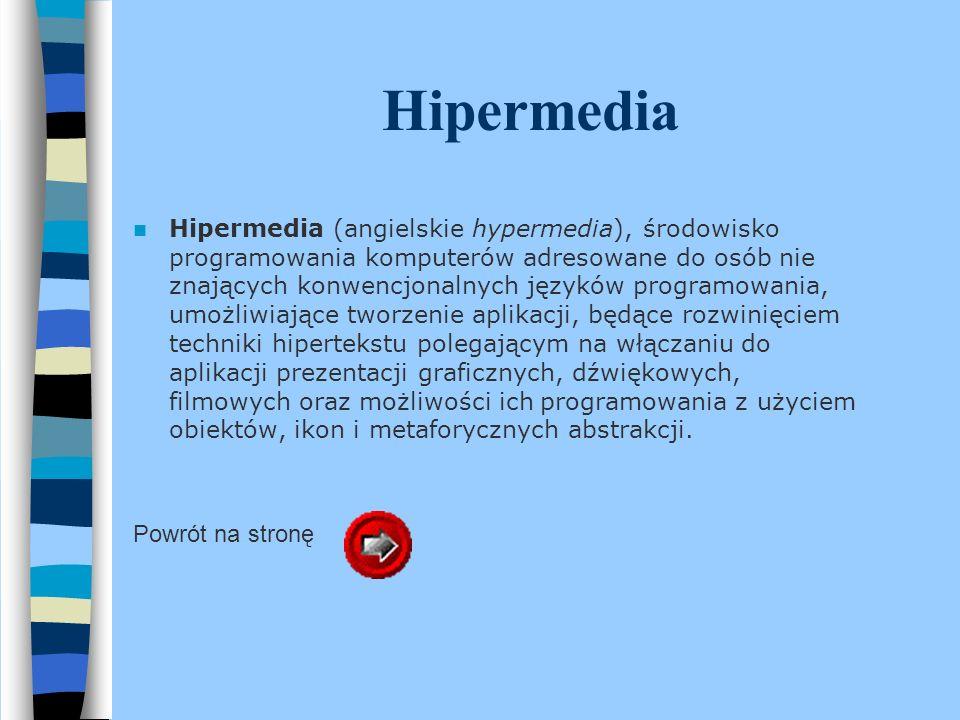 Hipermedia Hipermedia (angielskie hypermedia), środowisko programowania komputerów adresowane do osób nie znających konwencjonalnych języków programow
