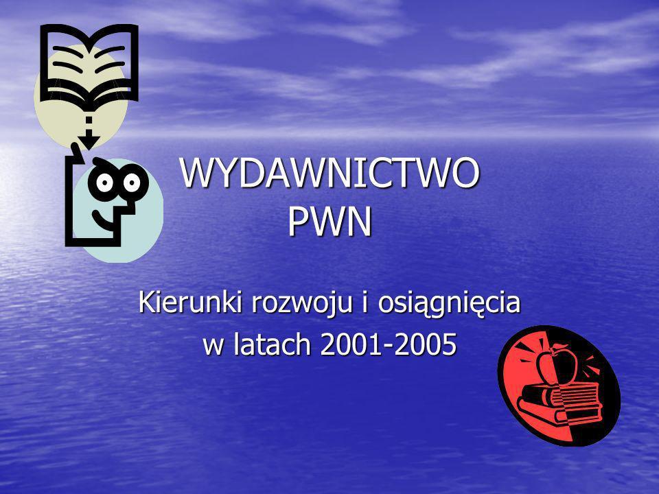 WYDAWNICTWO PWN Kierunki rozwoju i osiągnięcia w latach 2001-2005
