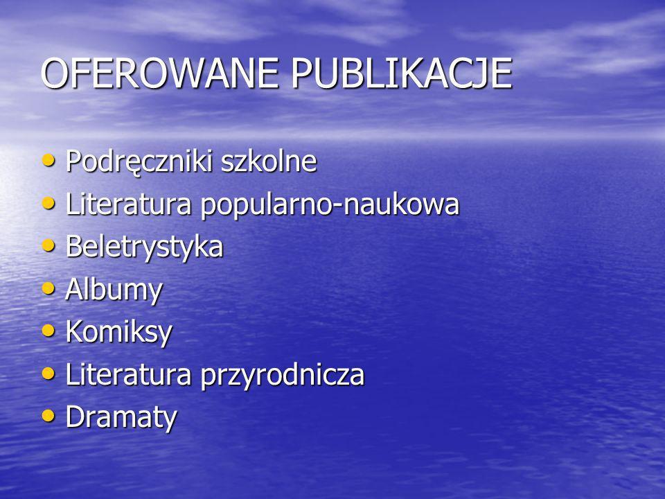 OFEROWANE PUBLIKACJE Podręczniki szkolne Podręczniki szkolne Literatura popularno-naukowa Literatura popularno-naukowa Beletrystyka Beletrystyka Albumy Albumy Komiksy Komiksy Literatura przyrodnicza Literatura przyrodnicza Dramaty Dramaty